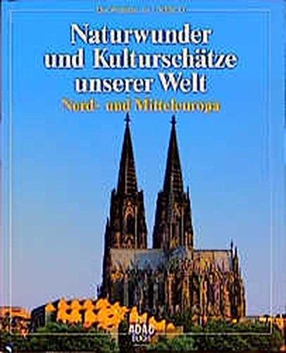 9783870037550: Naturwunder und Kultursch�tze unserer Welt, Nordeuropa und Mitteleuropa
