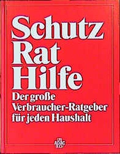 Schutz, Rat, Hilfe. Der große Verbraucher-Ratgeber für: Autorenkollektiv.