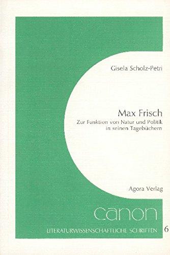 MAX FRISC Zur Funktion von Natur und Politik in seinen Tagebuechern.: Scholz-Petri, Gisela
