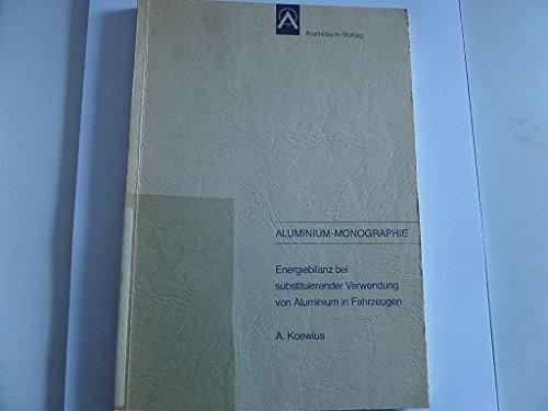Energiebilanz bei substituierender Verwendung von Aluminium in Fahrzeugen (Aluminium-Monographie) (German Edition) - A Koewius