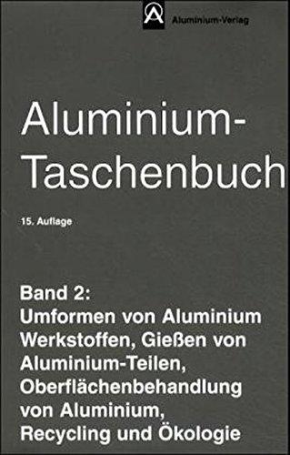 9783870172428: Aluminium-Taschenbuch, 3 Bde., Bd.2, Umformen von Aluminium Werkstoffen, Gießen von Aluminium-Teilen, Oberflächenbehandlung von Aluminium, Recycling und Ökol