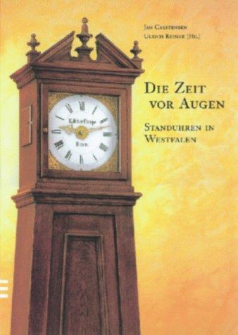 9783870230913: Die Zeit vor Augen: Standuhren in Westfalen (Schriften des Westfälischen Freilichtmuseums Detmold, Landesmuseum für Volkskunde)