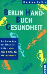 Berlin Handbuch Gesundheit. Der kurze Weg zur schnellen Hilfe: Rellin, Martina