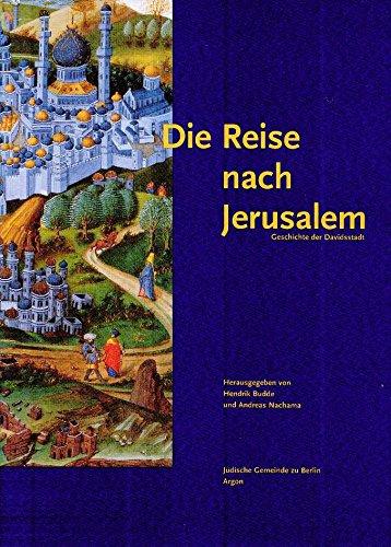 9783870243340: DIE REISE NACH JERUSALEM: EINE KULTURHISTORISCHE EXKURSION in DIE STADT DER STADTE -- 3000 JAHRE DAVIDSSTADT (The Journey to Jerusalem: a Cultural History Excursion in the City of Cities -- 3000 Years of David's City)