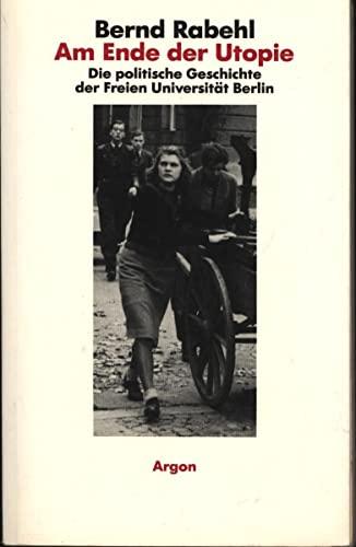 9783870247003: Am Ende der Utopie: Die politische Geschichte der Freien Universität Berlin (Argon Zeitgeschichte)