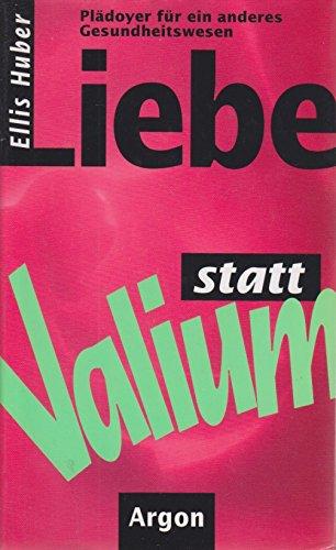 9783870247164: Liebe statt Valium. Pl�doyer f�r ein anderes Gesundheitswesen