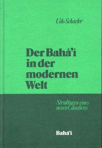 Der Bahai in der modernen Welt: Strukturen eines neuen Glaubens (German Edition) (387037098X) by Udo Schaefer