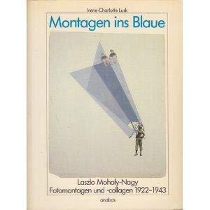 Montagen ins Blaue. Laszlo Moholy-Nagy: Fotomontagen und: Lusk, irene -