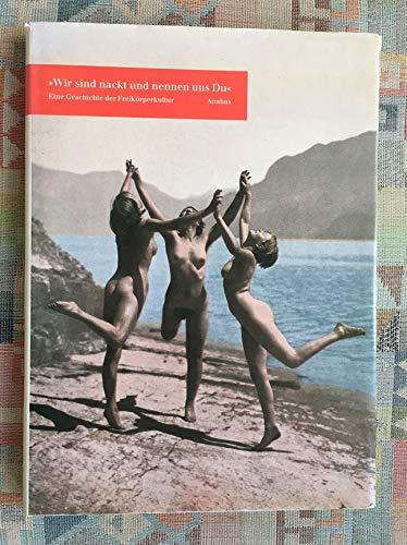 9783870381424: Wir sind nackt und nennen uns Du: Von Lichtfreunden und Sonnenkampfern : eine Geschichte der Freikorperkultur (German Edition)
