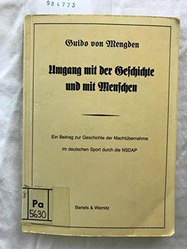 9783870390136: Umgang mit der Geschichte und mit Menschen. Ein Beitrag zur Geschichte der Macht�bernahme im deutschen Sport durch die NSDAP