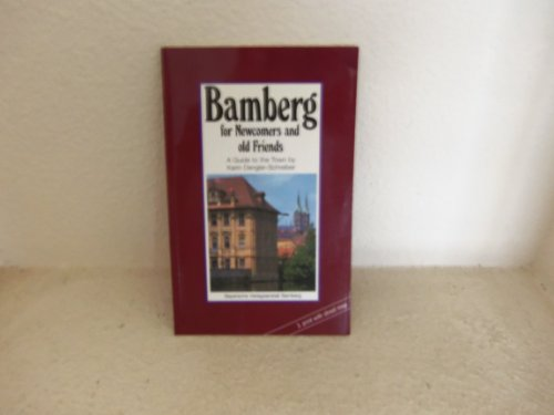 Bamberg for Newcomers and Old Friends: A Guide to the Town