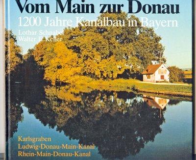 9783870523619: Vom Main zur Donau : 1200 Jahre Kanalbau in Bayern , Karlsgraben, Ludwig-Donau-Main-Kanal, Rhein-Main-Donau-Kanal. Walter E. Keller. Fossa Carolina , Rhein-Main-Donau-Grossschiffahrtsstrasse , Ludwigskanal .