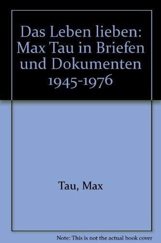Das Leben lieben: Max Tau in Briefen: Tau, Max: