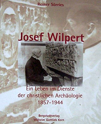 Josef Wilpert (1857-1944).: Sörries, Reiner: