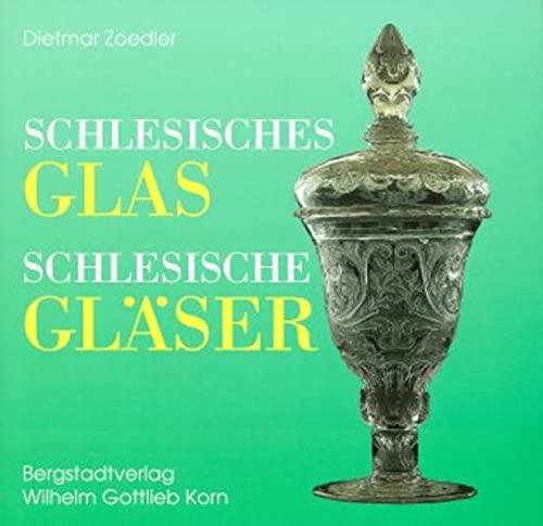 Schlesisches Glas - schlesische Gläser. Geschichte und Geschichten. - Zoedler, Dietmar.