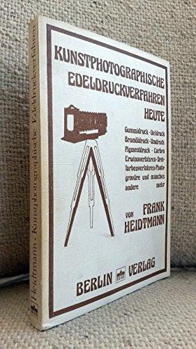 Kunstphotographische Edeldruckverfahren heute. Gummidruck, Öldruck, Bromöldruck, Umdruck,...