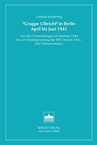 "Gruppe Ulbricht"" in Berlin April bis Juni 1945: Gerhard Keiderling"