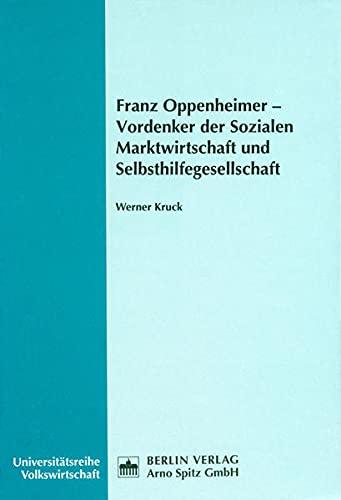 Franz Oppenheimer - Vordenker der Sozialen Marktwirtschaft und Selbsthilfegesellschaft: Werner ...