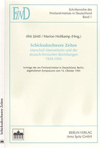 Schicksalsschwere Zeiten: Marschall Mannerheim und die deutsch-finnischen