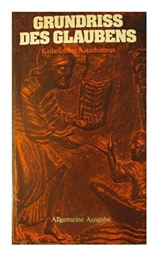 Grundriss des Glaubens. Katechismus f?r katholische Christen: n/a