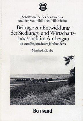 Beiträge zur Entwicklung der Siedlungs- und Wirtschaftslandschaft im Ambergau bis zum Beginn ...