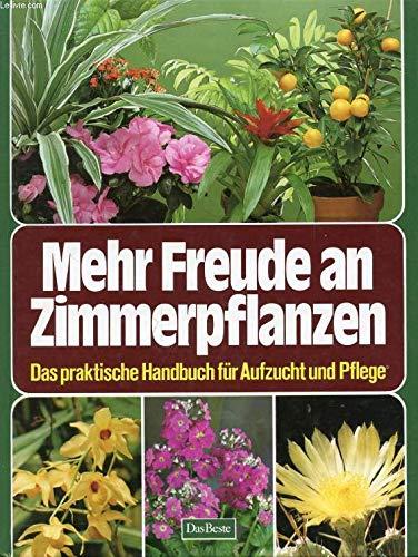 9783870701611: Mehr Freude an Zimmerpflanzen. Das praktische Handbuch für Aufzucht und Pflege