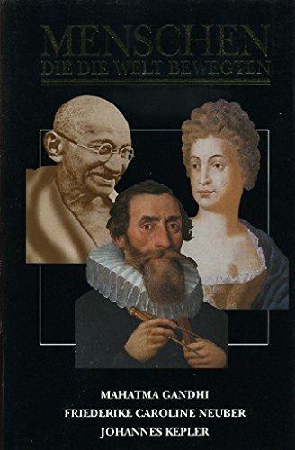 Menschen, die die Welt bewegten: Mahatma Gandhi, Friederike Caroline Neuber, Johannes Kepler: ...
