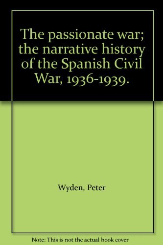 9783870706432: The passionate war; the narrative history of the Spanish Civil War, 1936-1939.