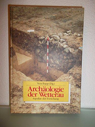 Archäologie der Wetterau - Aspekte der Forschung