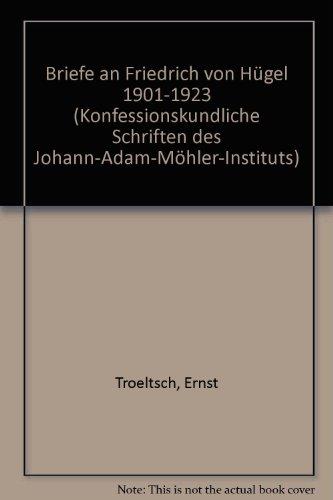 Briefe an Friedrich von Hu?gel: 1901-1923 (Konfessionskundliche: Troeltsch, Ernst