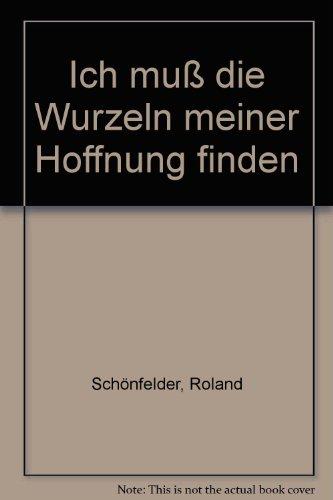 Ich muß die Wurzeln meiner Hoffnung finden: Schönfelder, Roland und Traute Pannier: