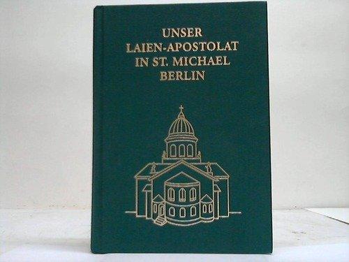 Unser Laienapostolat in St. Michael Berlin. Was es ist und wie es sein soll - Kaller, Maximilian