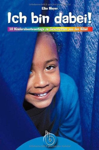Ich bin dabei! 10 Kinderabenteuertage zu Geschichten: Meyer,Elke