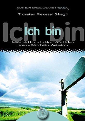 9783870924348: Edition Endeavour Themen - Ich bin: Jesus ist Brot - Licht - Tür - Hirte - Leben - Wahrheit - Weinstock