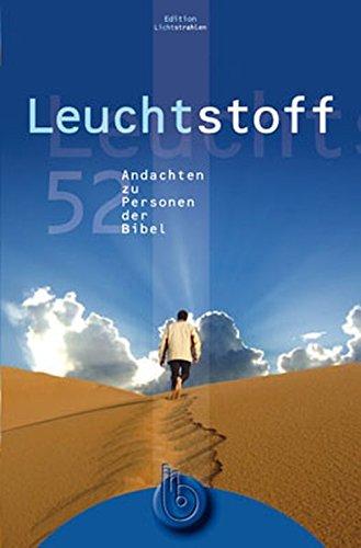 """Leuchtstoff: 52 """"Knicklichter"""" zum Weiterdenken - Personen der Bibel"""