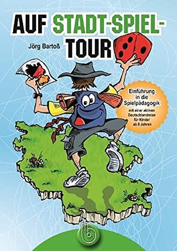 9783870925093: Auf Stadt-Spiel-Tour: Einf�hrung in die Spielp�dagogik mit einer aktiven Deutschlandreise f�r Kinder ab 8 Jahren