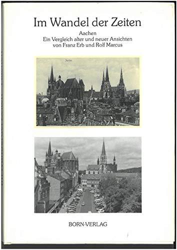 9783870930349: Im Wandel der Zeiten, Aachen. Ein Vergleich alter und neuer Ansichten