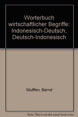Wörterbuch wirtschaftlicher Begriffe. Kamus istilah ekonomi: Indonesisch-Deutsch: Wulffen, Bernd