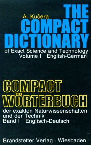 The Compact Dictionary of Exact Science and Technology, Vol 1, English-German: Kucera, A.