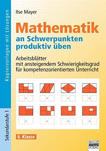 9783871017100: Mathematik an Schwerpunkten produktiv �ben - 6. Klasse: Arbeitsbl�tter mit ansteigendem Schwierigkeitsgrad f�r kompetenzorientierten Unterricht