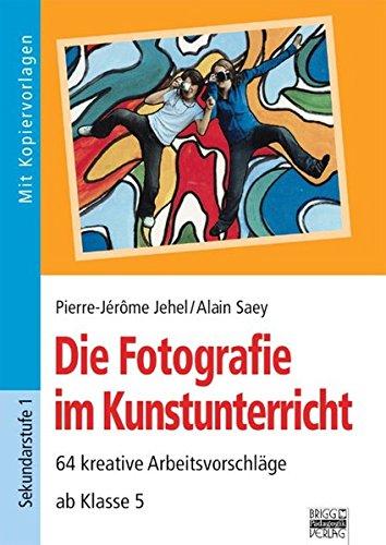 9783871018282: Die Fotografie im Kunstunterricht: 64 kreative Arbeitsaufträge ab Klasse 5