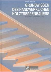 9783871041334: Grundwissen des handwerklichen Holztreppenbauers. Fachstoff für Zimmerleute