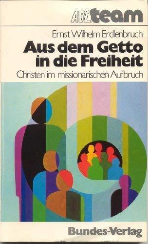 Aus dem Getto in die Freiheit : Erdlenbruch, Ernst Wilhelm: