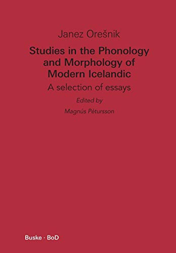 Studies in the phonology and morphology of modern Icelandic a selection of essays