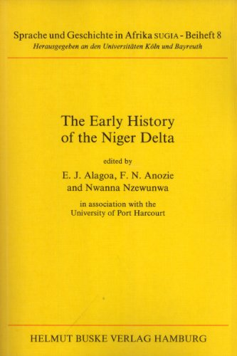 The Early History of the Niger Delta (Sprache und Geschichte in Afrika SUGIA, 8): Alagoa, Ebiegberi...