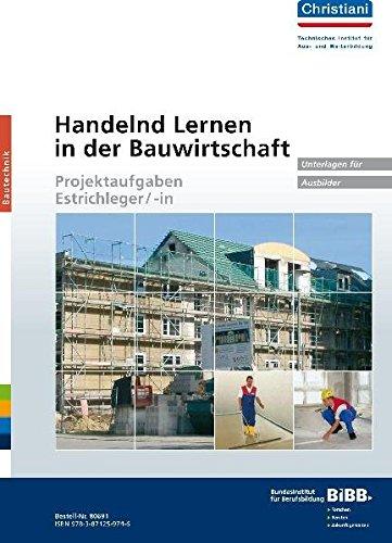 Handelnd Lernen in der Bauwirtschaft Estrichleger/-in: Unterlagen für Ausbilder