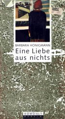 Eine Liebe aus nichts: Honigmann, Barbara