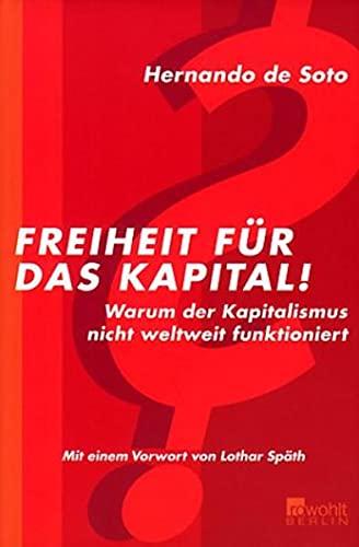 9783871344497: Freiheit für das Kapital! : warum der Kapitalismus nicht weltweit funktioniert