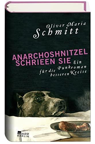 9783871345555: AnarchoShnitzel schrieen sie: Ein Punkroman f�r die besseren Kreise