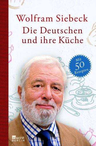 Die Deutschen und ihre Küche: Mit 50 Rezepten: Siebeck, Wolfram